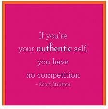if you are your authentic self, you have no competition